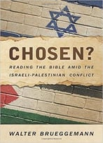 Chosen? Reading The Bible Amid The Israeli-Palestinian Conflict