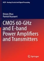 Cmos 60-Ghz And E-Band Power Amplifiers And Transmitters (Analog Circuits And Signal Processing)