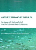 Cognitive Approaches To English: Fundamental, Methodological, Interdisciplinary And Applied Aspects