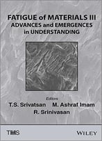 Fatigue Of Materials Iii: Advances And Emergences In Understanding