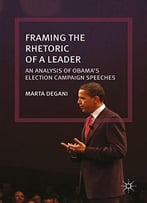 Framing The Rhetoric Of A Leader: An Analysis Of Obama'S Election Campaign Speeches