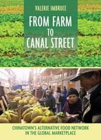 From Farm To Canal Street: Chinatown'S Alternative Food Network In The Global Marketplace