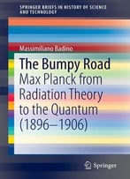 The Bumpy Road: Max Planck From Radiation Theory To The Quantum (1896-1906)