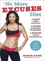 The No More Excuses Diet: 3 Days To Bust Any Excuse, 3 Weeks To Easy New Eating Habits, 3 Months To Total …