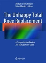 The Unhappy Total Knee Replacement: A Comprehensive Review And Management Guide