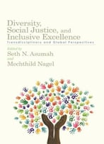 Diversity, Social Justice, And Inclusive Excellence: Transdisciplinary And Global Perspectives