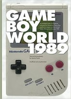 Game Boy World: 1989: A History Of Nintendo Game Boy, Vol. I