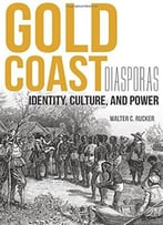 Gold Coast Diasporas: Identity, Culture, And Power