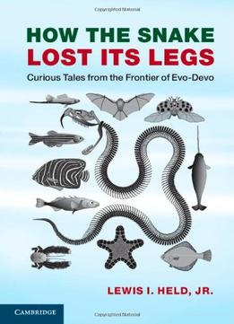 How The Snake Lost Its Legs: Curious Tales From The Frontier Of Evo-Devo (Draft)
