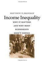 Income Inequality: Why It Matters And Why Most Economists Didn'T Notice