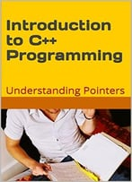 Introduction To C++ Programming: Understanding Pointers