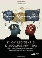 Knowledge And Discourse Matters: Relocating Knowledge Management'S Sphere Of Interest Onto Language