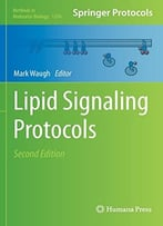 Lipid Signaling Protocols, 2 Edition (Methods In Molecular Biology, Book 1376)