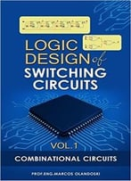 Logic Design Of Switching Circuits – Vol.1: Combinational Circuits