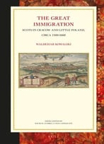 The Great Immigration: Scots In Cracow And Little Poland, Circa 1500-1660
