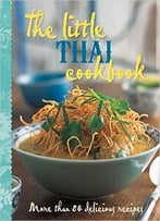 The Little Thai Cookbook: More Than 80 Delicious Recipes