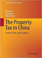 The Property Tax In China: History, Pilots, And Prospects (Development And Governance)