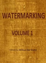 Watermarking, Volume 1 Ed. By Mithun Das Gupta