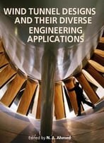 Wind Tunnel Designs And Their Diverse Engineering Applications Ed. By N. A. Ahmed