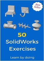 50 Solidworks Exercises: Learn By Doing