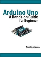 Arduino Uno: A Hands-On Guide For Beginner