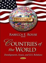 Countries Of The World: Developments, Issues, And U.S. Relations, Volume 4