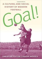 Goal!: A Cultural And Social History Of Modern Football