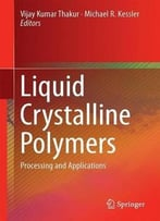 Liquid Crystalline Polymers, Volume 2: Processing And Applications