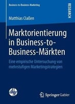 Marktorientierung In Business -To -Business- Märkten: Eine Empirische Untersuchung Von Mehrstufigen Marketingstrategien