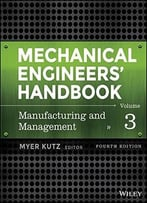 Mechanical Engineers' Handbook – Manufacturing And Management (Volume 3)
