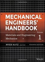 Mechanical Engineers' Handbook – Materials And Engineering Mechanics (Volume 1)