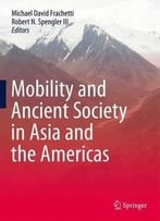 Mobility And Ancient Society In Asia And The Americas