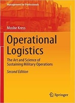 Operational Logistics: The Art And Science Of Sustaining Military Operations (2nd Edition)