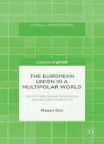 The European Union In A Multipolar World: World Trade, Global Governance And The Case Of The Wto (Global Reordering)