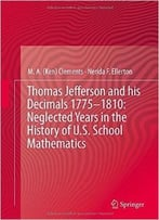 Thomas Jefferson And His Decimals 1775-1810: Neglected Years In The History Of U.S. School Mathematics