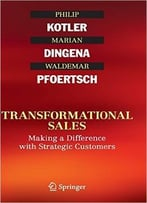 Transformational Sales: Making A Difference With Strategic Customers