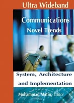 Ultra Wideband Communications. Novel Trends: System, Architecture And Implementation Ed. By Mohammad Matin