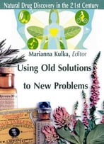 Using Old Solutions To New Problems: Natural Drug Discovery In The 21st Century Ed. By Marianna Kulka