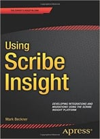Using Scribe Insight: Developing Integrations And Migrations Using The Scribe Insight Platform