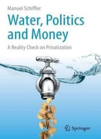 Water, Politics And Money: A Reality Check On Privatization