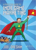 A Practical Guide To Indie Game Marketing