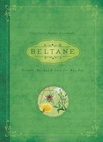 Beltane: Rituals, Recipes & Lore For May Day