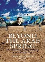 Beyond The Arab Spring: The Evolving Ruling Bargain In The Middle East