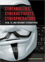 Cyberbullies, Cyberactivists, Cyberpredators: Film, Tv, And Internet Stereotypes