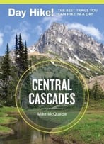 Day Hike! Central Cascades: The Best Trails You Can Hike In A Day, 3rd Edition