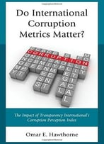 Do International Corruption Metrics Matter?: The Impact Of Transparency International'S Corruption Perception Index