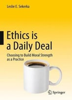 Ethics Is A Daily Deal: Choosing To Build Moral Strength As A Practice