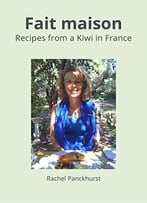 Fait Maison: Recipes From A Kiwi In France
