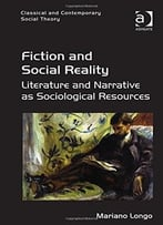 Fiction And Social Reality: Literature And Narrative As Sociological Resources
