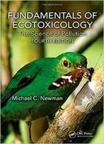 Fundamentals Of Ecotoxicology: The Science Of Pollution, Fourth Editio